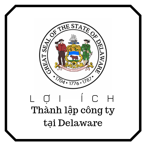 loi-ich-khi-thanh-lap-cong-ty-tai-delaware-my